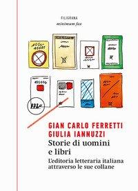 Storie di uomini e libri. L'editoria letteraria italiana attraverso le sue collane