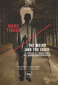 The weird and the eerie. Lo strano e l'inquietante nel mondo contemporaneo