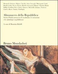 Almanacco della Repubblica. Storia d'Italia attraverso le tradizioni, le istituzioni e le simbologie repubblicane