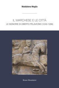 Il marchese e le città: le signorie di Oberto Pelavicino