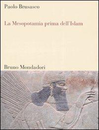La Mesopotamia prima dell'Islam. Società e cultura tra Mesopotamia, Islam e Occidente