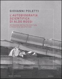 L'autobiografia scientifica di Aldo Rossi. Un'indagine critica tra scrittura e progetto di architettura