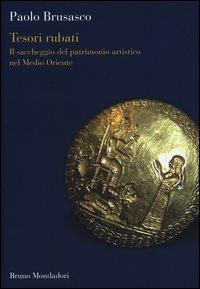 Tesori rubati. Il saccheggio del patrimonio artistico nel Medio Oriente