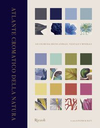 Atlante cromatico della natura. 110 colori dal regno animale, vegetale e minerale