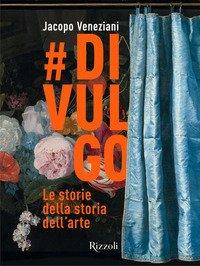 #divulgo. Le storie della storia dell'arte