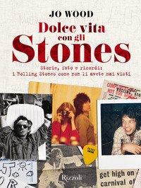 Dolce vita con gli Stones. Storie, foto e ricordi: i Rolling Stones come non li avete mai visti