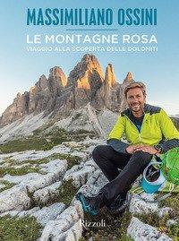 Le montagne rosa. Viaggio alla scoperta delle Dolomiti