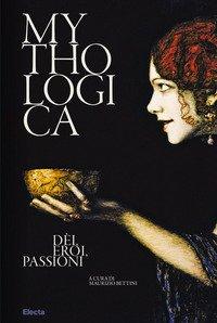 Mythologica. Dèi, eroi, passioni