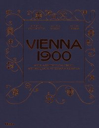 Vienna 1900. Arte, architettura, design, arti applicate, fotografia e grafica