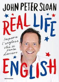 Real Life English. Impara L`inglese Che Si Parla Davvero