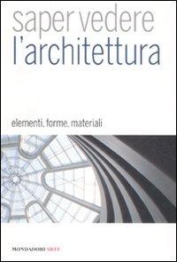 Saper vedere l'architettura. Elementi, forme, materiali