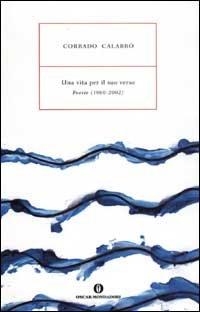 Una vita per il suo verso. Poesie (1960-2002)
