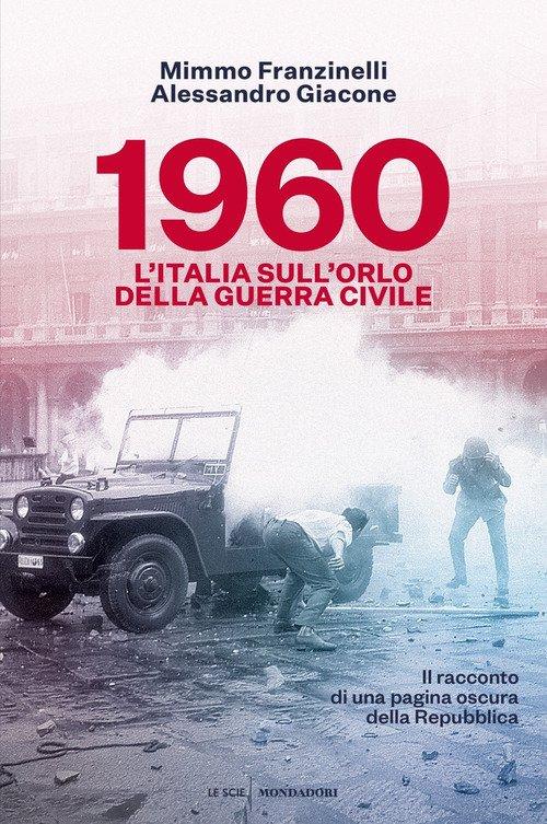 1960. L'Italia sull'orlo della guerra civile