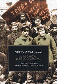 A Mosca, solo andata. La tragica avventura dei comunisti italiani in Russia. Ediz. illustrata