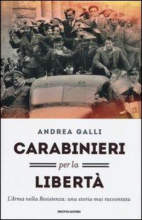Carabinieri per la libertà. L'Arma nella Resistenza: una storia mai raccontata