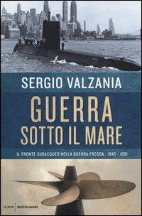 Guerra sotto il mare. Il fronte subacqueo nella guerra fredda 1945-1991