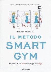 Il metodo Smart Gym. Risultati in un mese nei ritagli di tempo