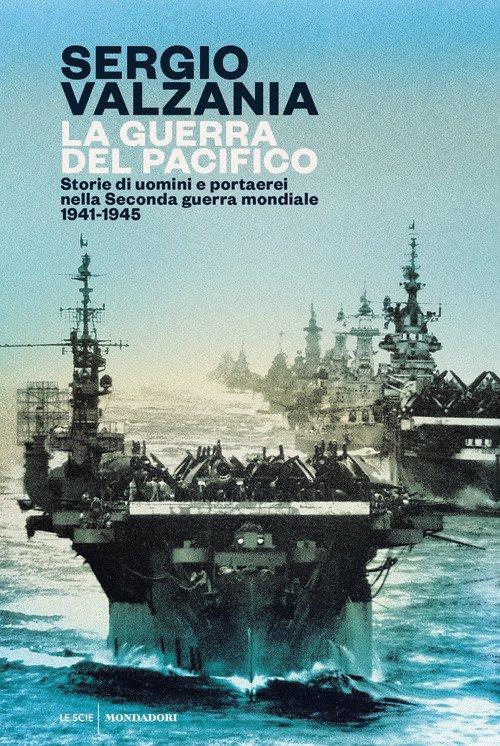 La guerra del Pacifico. Storie di uomini e portaerei nella seconda guerra mondiale 1941-1945