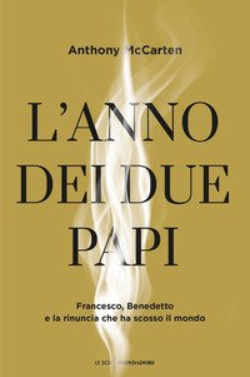 L'anno dei due papi. Francesco, Benedetto e la rinuncia che ha scosso il mondo