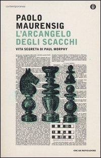 L'arcangelo degli scacchi. Vita segreta di Paul Morphy