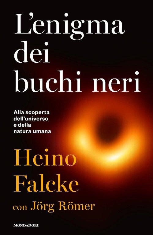 L'enigma dei buchi neri. Alla scoperta dell'universo e della natura umana