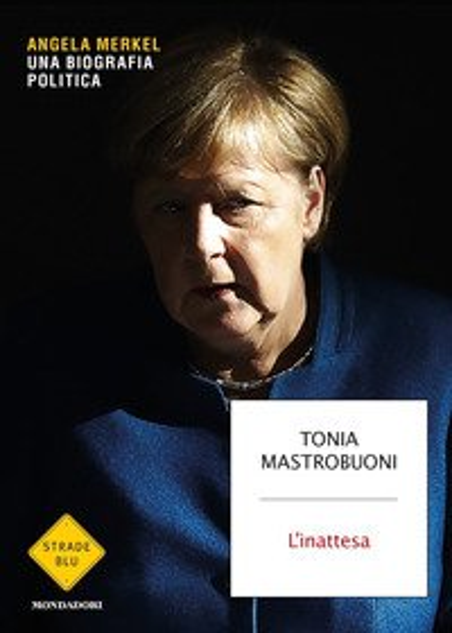L'inattesa. Angela Merkel. Una biografia politica