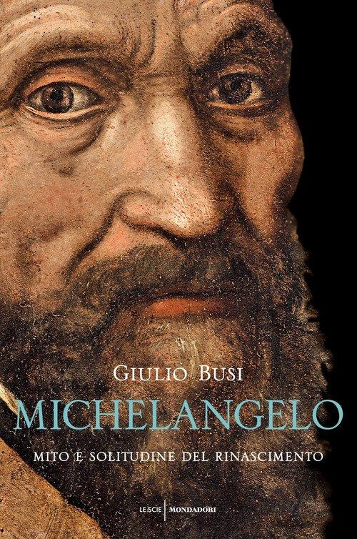 Michelangelo. Mito e solitudine del Rinascimento