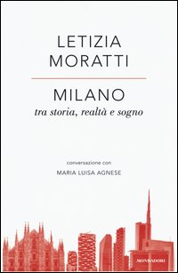 Milano tra storia, realtà e sogno. Conversazione con Maria Luisa Agnese