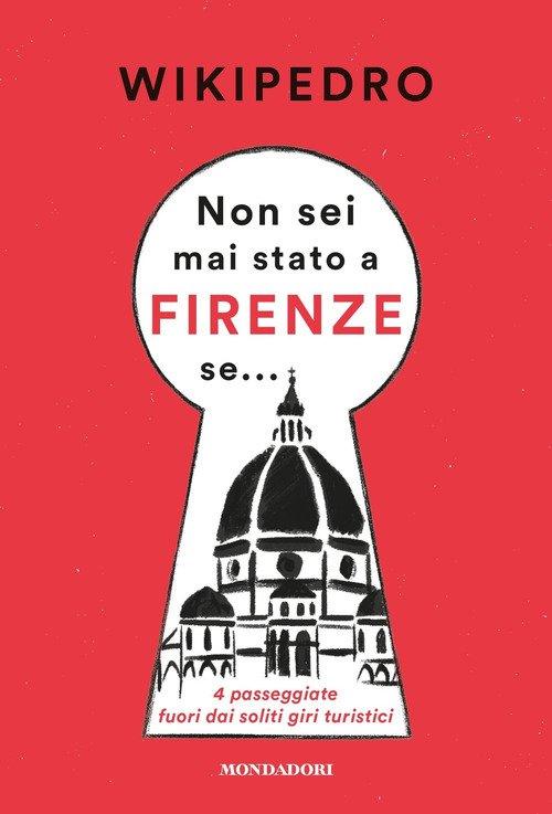 Non sei mai stato a Firenze se... 4 passeggiate fuori dai soliti giri turistici
