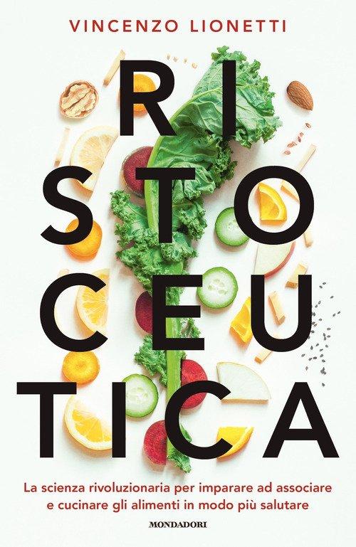 Ristoceutica. La scienza rivoluzionaria per imparare ad associare e cucinare gli alimenti in modo più salutare
