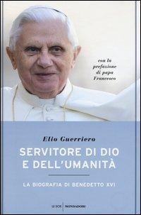 Servitore di Dio e dell'umanità. La biografia di Benedetto XVI