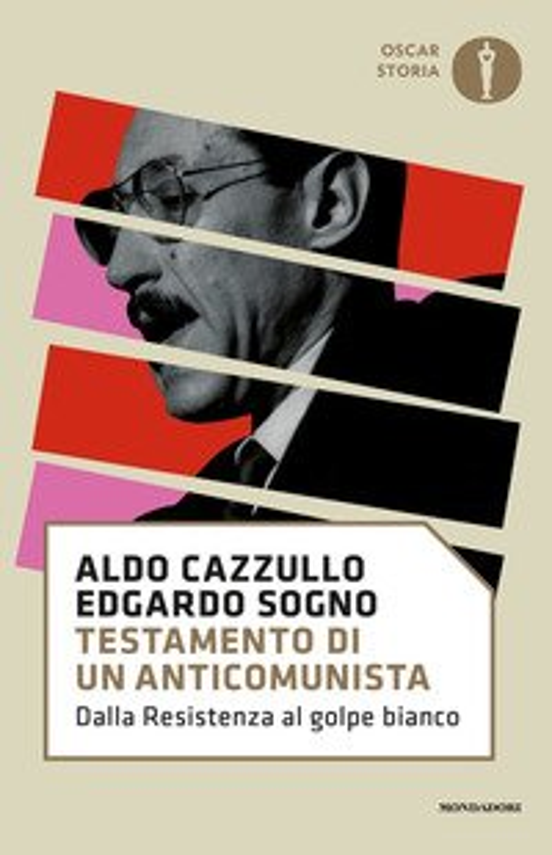 Testamento di un anticomunista. Dalla Resistenza al «golpe bianco»