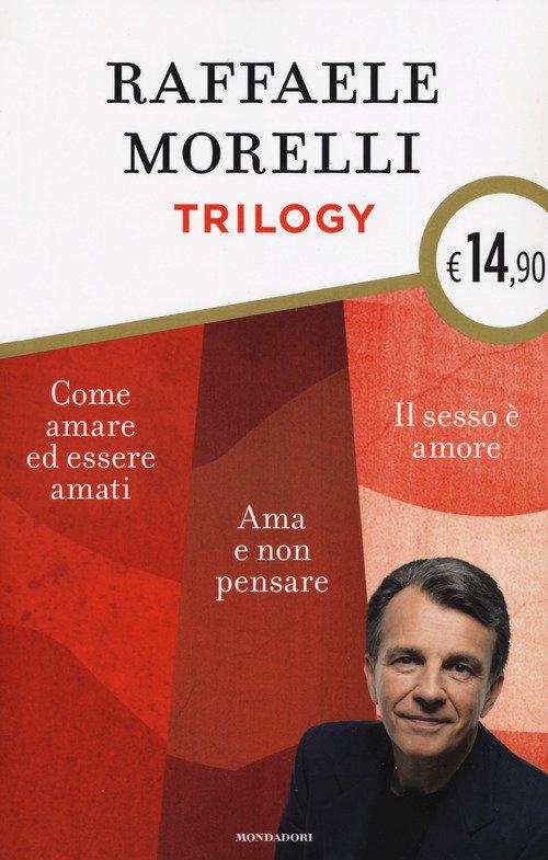 Trilogy: Ama e non pensare-Il sesso è amore. Vivere l'eros senza sensi di colpa-Come amare ed essere amati