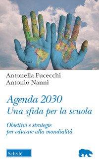 Agenda 2030. Una sfida per la scuola. Obiettivi e strategie per educare alla mondialità