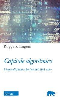 Capitale algoritmico. Cinque dispositivi postmediali (più uno)