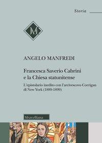 Francesca Saverio Cabrini e la Chiesa statunitense. L'epistolario inedito con l'arcivescovo Corrigan di New York (1889-1899)
