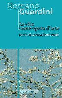 La vita come opera d'arte. Scritti di estetica (1907-1960)