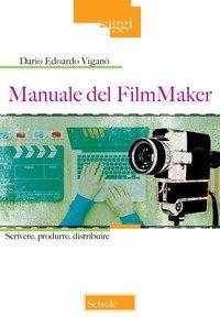 Manuale del FilmMaker. Scrivere, produrre, distribuire