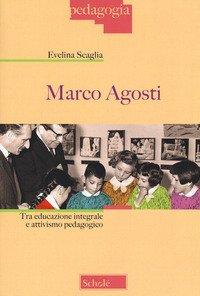 Marco Agosti. Tra educazione integrale e attivismo pedagogico