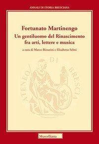 Martinengo Fortunato. Un gentiluomo del Rinascimento fra arti, lettere e musica
