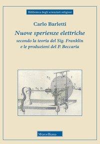 Nuove sperienze elettriche secondo la teoria del Sig. Franklin e le produzioni del P. Beccaria
