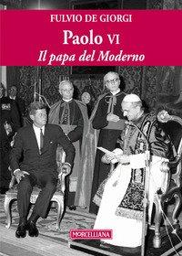 Paolo VI. Il papa del Moderno