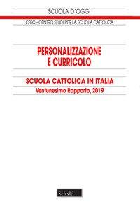 Personalizzazione e curricolo. Scuola cattolica in Italia. Ventunesimo rapporto. 2019
