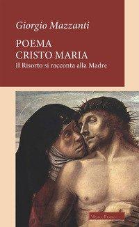 Poema Cristo Maria. Il Risorto si racconta alla Madre