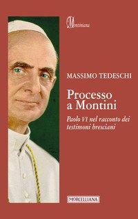 Processo a Montini. Paolo VI nel racconto dei testimoni bresciani