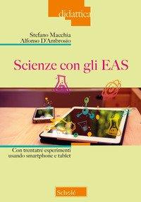 Scienze con gli EAS. Con trentatré esperimenti usando smartphone e tablet