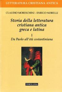 Storia della letteratura cristiana antica greca e latina. Vol. 1: Da Paolo all'Età costantiniana.