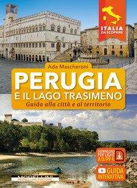 Perugia e il lago Trasimeno. Guida alla città e al territorio
