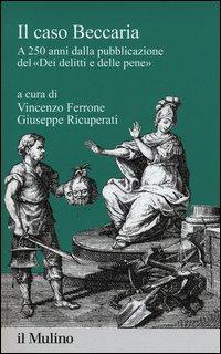 Il caso Beccaria. A 250 anni dalla pubblicazione del «Dei delitti e delle pene»