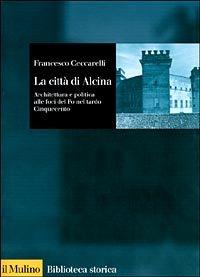 La città di Alcina. Creazioni urbane, stratagemmi idraulici e architettura alle foci del Po nel tardo Cinquecento